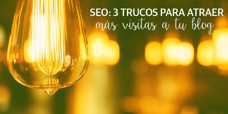 SEO: 3 trucos para atraer más visitas a tu blog.